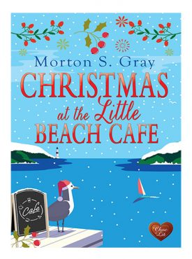 Christmas at the Little Beach Cafe by Morton S Gray